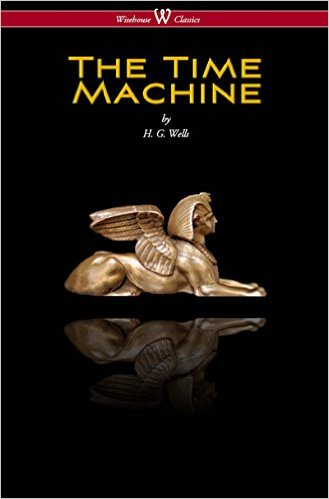 The Time Machine (Wisehouse Classics Edition)